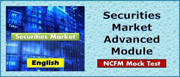 Mock Test Securities Market Advanced Module NCFM Cert