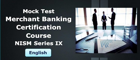 Mock Test Merchant Banking Certification Course NISM Series IX