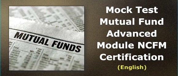 Mock Test Mutual Fund Advanced Module NCFM Certification