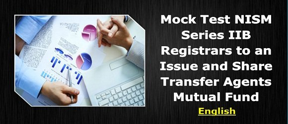 Mock Test NISM Series IIB Registrars to an Issue and Share Transfer Agents Mutual Fund