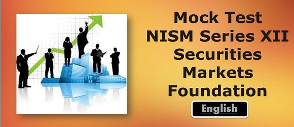 Mock Test NISM Series XII Securities Markets Foundation