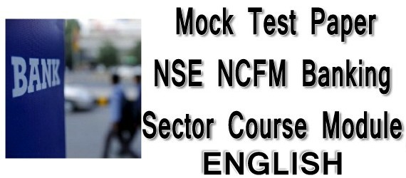 Mock Test Paper NSE NCFM Banking Sector Course Module