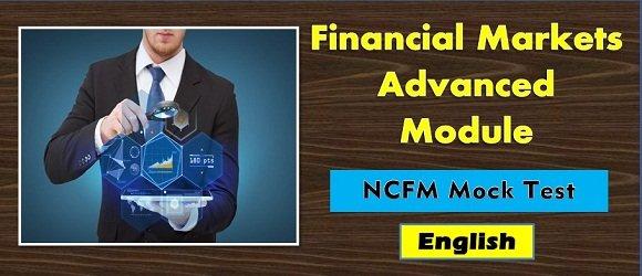 Mock Test NCFM Financial Markets Advanced Module