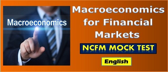 Mock Test Macro Economics in Financial Markets NCFM Cert